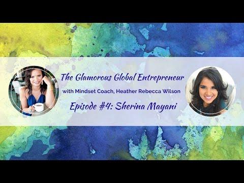 """The Glamorous Global Entrepreneur"", Episode #4: Sherina Mayani"