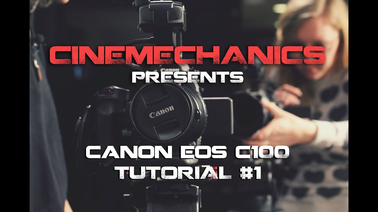 Canon C100 Tutorial Part #1 - YouTube