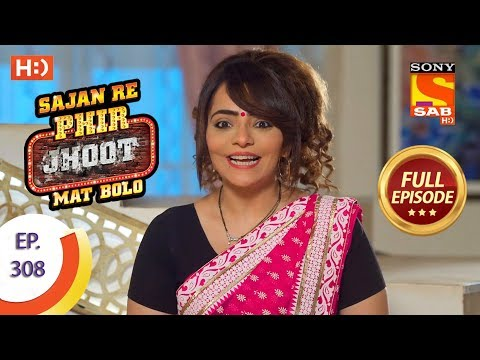 Sajan Re Phir Jhoot Mat Bolo - Ep 308 - Full Episode - 1st August, 2018