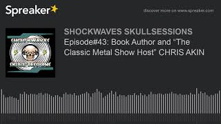 """Episode#43: Book Author and """"The Classic Metal Show Host"""" CHRIS AKIN"""