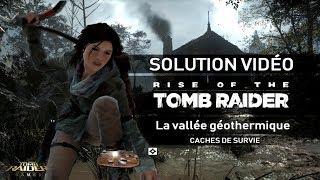 Rise of the Tomb Raider - Collectibles - La vallée géothermique - Caches de survie