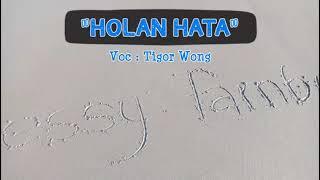 Tigor Wong - HOLAN HATA (Lirik)