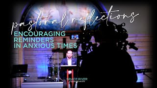 GRACE RIVER  |   Encouraging Reminders in Anxious Times   |  Pastor Kyle R. Allen
