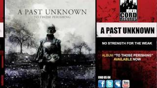 Watch A Past Unknown No Strength For The Weak video