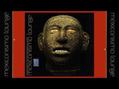 MEXICANISIMO LOUNGE // Artistas Varios (Full Album)