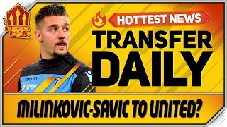 Milinkovic-Savic Transfer Talks? Bruno Fernandes Update! Man Utd Transfer News
