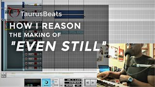 "Make Music with Reason: The Making of ""Even Still"" (Part 1 of 5) FREE DOWNLOAD"