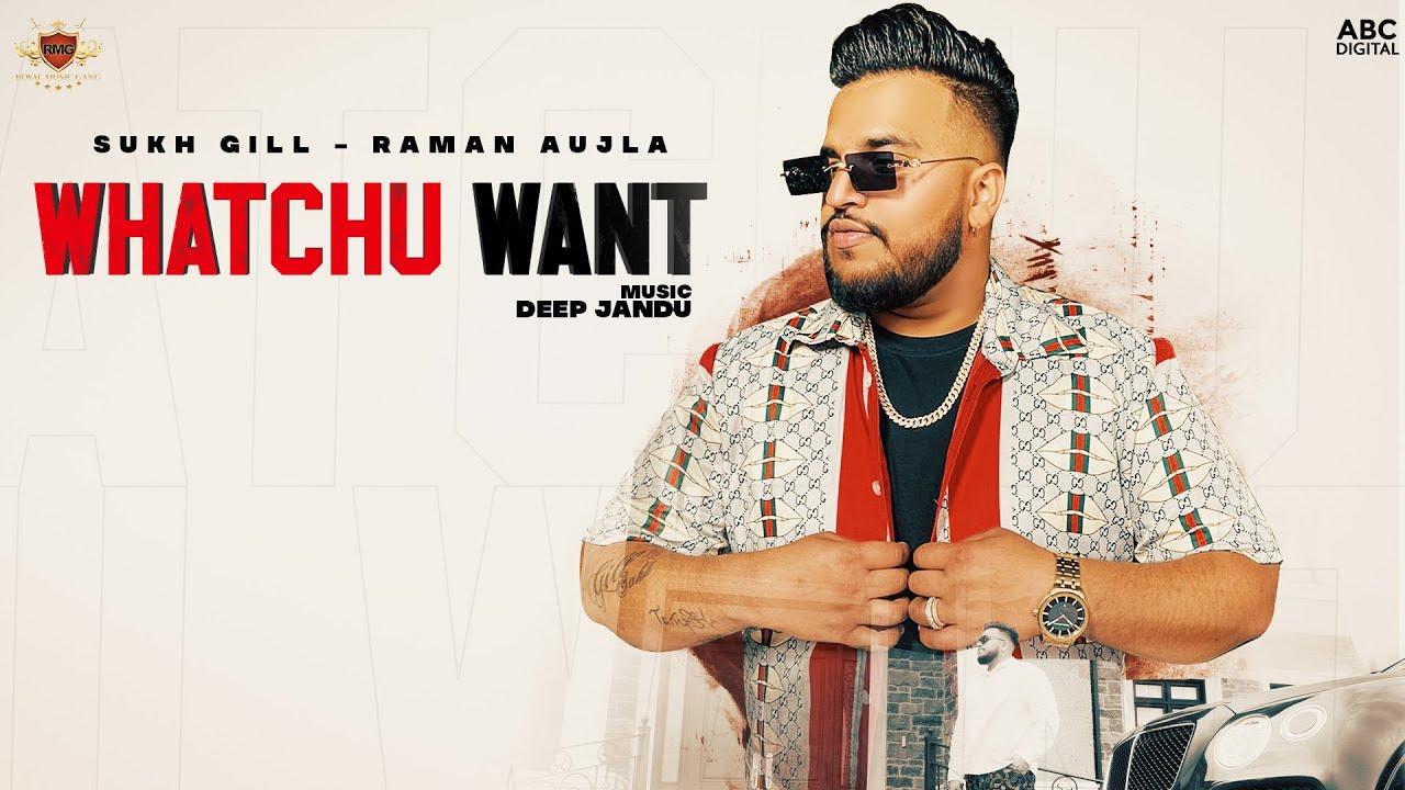 WHATCHU WANT : Sukh Gill Feat. Raman Aujla (Official Video) Deep Jandu | Yaad