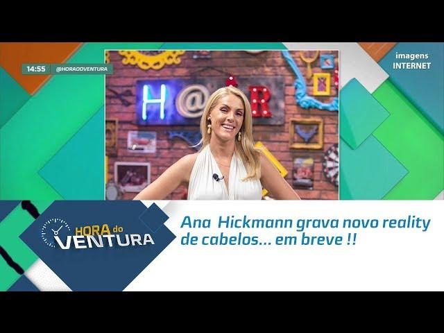 Ana  Hickmann grava novo reality de cabelos... em breve!! -   Bloco 02