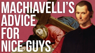 Advice For Nice Guys - from Machiavelli....No Tupac