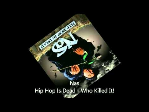 Nas - Hip Hop Is Dead - Who Killed It!