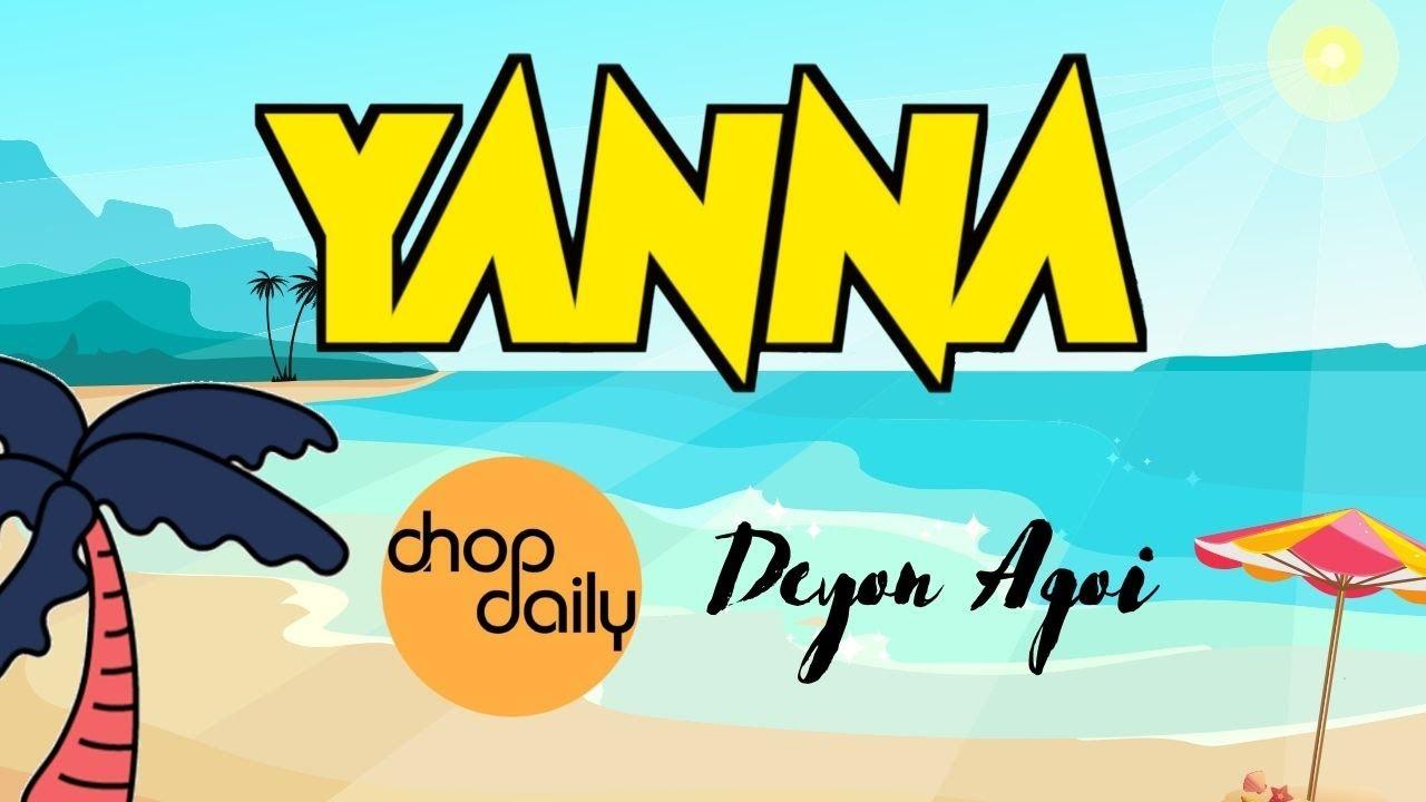 Chop Daily x Deyon Agoi - Yanna (Lyric Video)