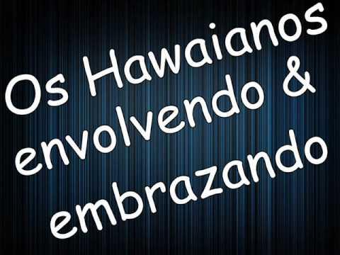 musica os hawaianos envolvendo embrazando