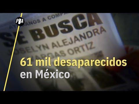 Más de 61 mil desaparecidos en México