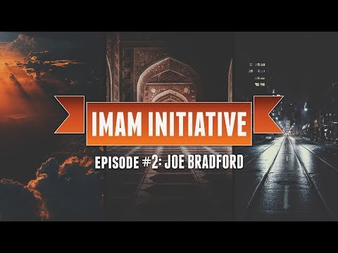 "Imam Initiative [Ep.2]: Joe Bradford (Pt.1): ""General Advice"""