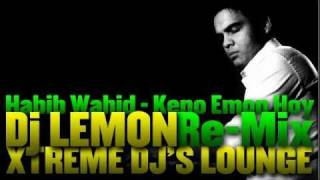 Habib Wahid - Keno Emon Hoy [ Dj Lemon ReMix ]