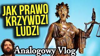 Jak Prawo w Polsce Krzywdzi Ludzi bo W PRAKTYCE Działa Wstecz - Analogowy Vlog