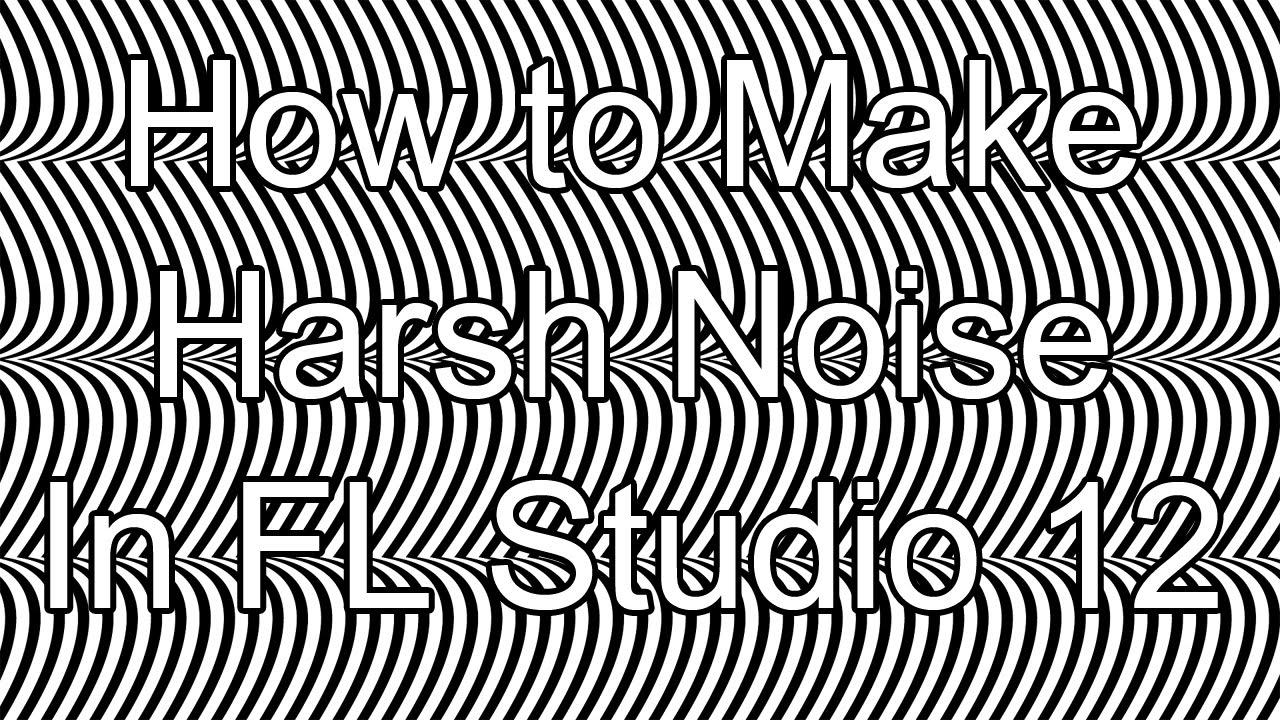 How To Make Harsh Noise