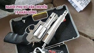 Bắt quả tang người phụ nữ vận chuyển 19 khẩu súng ngắn tự chế