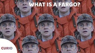 What is a Fargo?   Curio v1e7