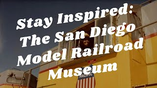 Balboa Park to You - Stay Inspired: The San Diego Model Railroad Museum