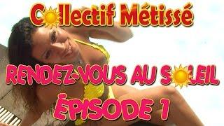 """Episode 1 Collectif Métissé """"Rendez-vous au soleil"""""""