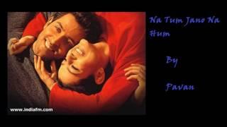 Na Tum Jano Na Hum - Karaoke sung by Pavan Kumar Adurthi