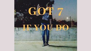 GOT 7 - IF YOU DO  KPOP INDIA DANCE COVER