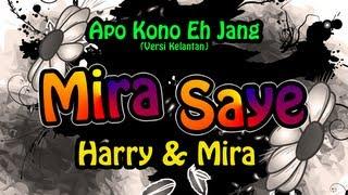 Harry & Mira - Mira Saye | Apo Kono Eh Jang (versi Kelantan) mp3 lirik