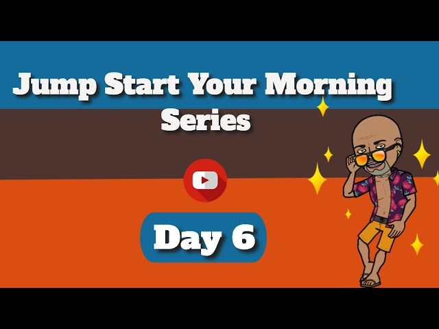 Happy Morning -  Jump Start Your Morning Series Day 6