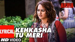 KEHKASHA TU MERI Lyrical Videos Song |  Akira | Sonakshi Sinha | Konkana Sen Sharma | Anurag Kashyap