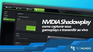 Como gravar seus gameplays e transmiti-los ao vivo com o ShadowPlay [Dicas] - Baixaki