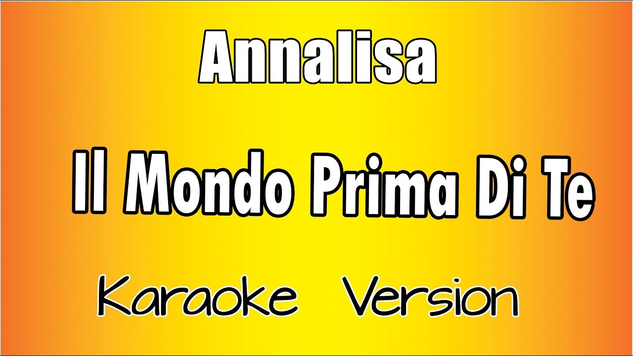 Annalisa Il Mondo Prima Di Te Karaoke Italiano Youtube