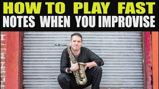 HOW TO PLAY FAST NOTES WHEN YOU IMPROVISE