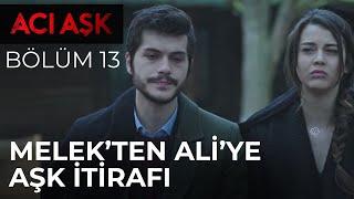 Melek, Ali'ye Aşkını İtiraf Ediyor - Acı Aşk 13. Bölüm