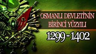 OSMANLI İMPARATORLUĞUNUN BİRİNCİ YÜZYILI (1299 - 1402)