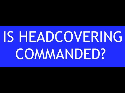 Headcovering for Christians. Is is Commanded?