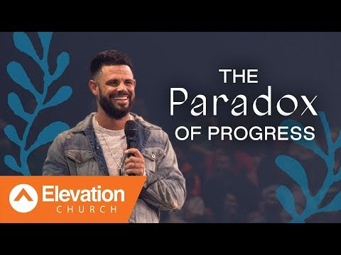 The Paradox Of Progress   Pastor Steven Furtick