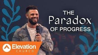 The Paradox Of Progress | Pastor Steven Furtick