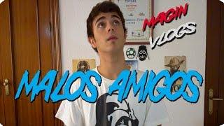 MALOS AMIGOS | Magin Vlogs