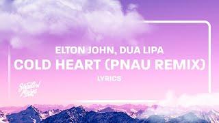 Elton John, Dua Lipa - Cold Heart (PNAU Remix) (Lyrics)