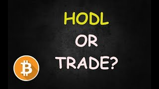 Should You Trade Or HODL Bitcoin? My Answer..