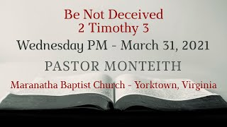 MBC Be Not Deceived, Pastor Monteith 03/31/2021 WED
