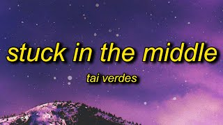 Tai Verdes - Stuck In The Middle (Lyrics) | she said you\x27re a player aren\x27t you