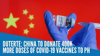 Duterte: China to donate 400K more doses of COVID-19 vaccines to PH