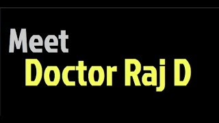 Meet Doctor Raj D