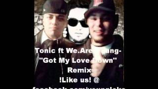 Tonic626- Got My Love Down (We.Are.Young) Remix