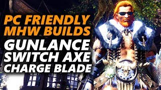 MONSTER HUNTER WORLD PC FRIENDLY BUILDS - Gunlance , Switch Axe & Charge Blade