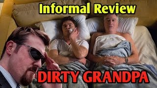 DIRTY GRANDPA - An *Informal* Movie Review