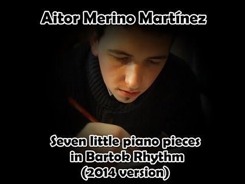 Aitor Merino Martínez - Seven little piano pieces in Bartok Rhythm (2014 version), Op.55